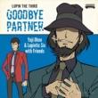 Yuji Ohno & Lupintic Six LUPIN THE THIRD ~GOODBYE PARTNER~