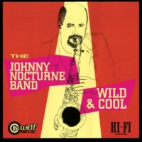 Johnny Nocturne Band Wild & Cool