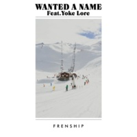 FRENSHIP Wanted A Name (feat. Yoke Lore)