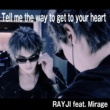 RAYJI/Mirage Tell me the way to get to your heart (feat. Mirage)