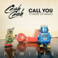 Cash Cash Call You (feat. Nasri of MAGIC!) [Remixes]