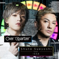 """Shuta Sueyoshi feat. ISSA Over """"Quartzer""""(Shuta Sueyoshi ver.)"""