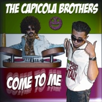 The Capicola Brothers Come To Me