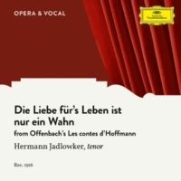 Hermann Jadlowker/Unknown Choir/unknown orchestra Offenbach: Les contes d'Hoffmann - Die Liebe für's Leben ist nur ein Wahn [Sung in German]