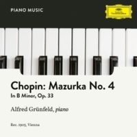 Alfred Grünfeld Chopin: 4 Mazurkas, Op. 33 - Mazurka No. 4 in B Minor