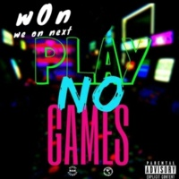 W.O.N. (WE ON NEXT) PLAY NO GAMES