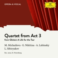 Maria Michailova/Galina Nikitina/Andrej Labinskij/Lew Sibirjakow/unknown orchestra Glinka: A Life for the Tsar - Quartet from Act 3