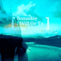 Jung Dong Kyu Someday I Will Go To You