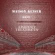 MAISON KEISER