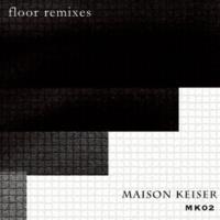MAISON KEISER MK02 floor remixes