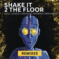 Rodrigo Ardilha/GIOC/Caique Carvalho Shake It 2 The Floor (Remixes)