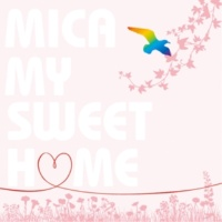 MICA MY SWEET HOME