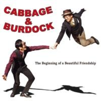 CABBAGE & BURDOCK The Beginning of a Beautiful Friendship