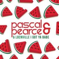 Pascal & Pearce/Locnville I Got Ya Babe