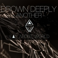 LAY ABOUT WORLD DROWN DEEPLY -ANOTHER-