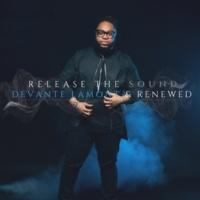 Devante Lamont & Renewed Release The Sound