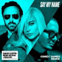 David Guetta Say My Name (feat. Bebe Rexha & J Balvin) [Corey James Remix]