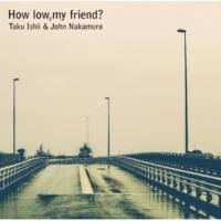 石井卓とジョン中村 How Low,my friend?