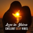 Ibiza Lounge Club, Love Scenes Oasis Sexy Lounge: Chill Out
