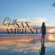 Relax α Wave Chill Sax Ambient ~Mellow Relaxaion Lounge