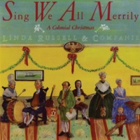 Linda Russell & companie Sing We All Merrily: A Colonial Christmas