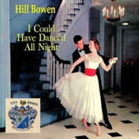 Hill Bowen I Could Have Danced All Night