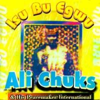 Ali Chuks and His Peacemaker International Isu Bu Egwu