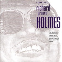 "Richard ""Groove"" Holmes Timeless: Richard ""Groove"" Holmes"