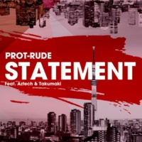 PROT-RUDE , AZTCH , 焚巻 STATEMENT feat.Aztech & 焚巻(Instrumental)