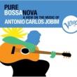アントニオ・カルロス・ジョビン Pure Bossa Nova