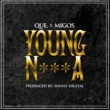 QUE. Young N***a