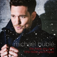 Michael Bublé The More You Give (The More You'll Have)