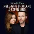 Ingebjørg Bratland/Espen Lind Til alle tider