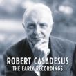 Robert Casadesus Robert Casadesus - The Early Recordings (Remastered)