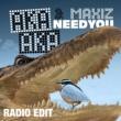 AKA AKA & Maxiz Need You (Radio Edit)