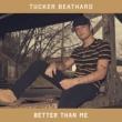 Tucker Beathard Better Than Me