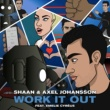 Shaan/Axel Johansson/Emelie Cyréus Work It Out (feat.Emelie Cyréus)