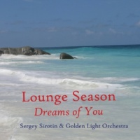 Sergey Sirotin & Golden Light Orchestra Dreams Of You