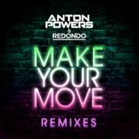 Anton Powers/Redondo Make Your Move [Remixes]