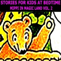 Stories for Kids at Bedtime Mippi in Magic Land Vol. 2