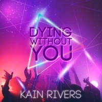 Kain Rivers Dying Without You
