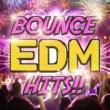 Various Artists BOUNCE EDM HITS!! -テンションがブチ上がる洋楽ベスト盤-