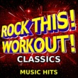 Work This! Workout Rock This! Workout! Classics Music Hits (Deluxe)