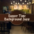 Restaurant Music Supper Time Background Jazz - Relaxing & Smooth Jazz Melodies, Jazz for Red and White Wine Tasting,