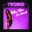 Twinnie Better When I'm Drunk