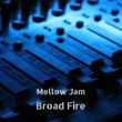 Broad Fire Mellow Jam