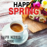 Cafe Music BGM Channel HAPPY SPRING