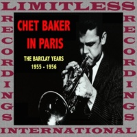 Chet Baker In Paris: The Complete 1955-1956 Barclay Sessions