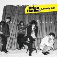 Brian the Sun Lonely Go!