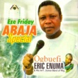 Ogbuefi Eric Enuma and His International Dance Band of Nig. Eze Friday Abaja Special